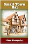 Small town bar / Chen Kuczynski ; translation, Freda Zolty Kovatch.